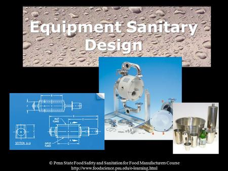 © Penn State Food Safety and Sanitation for Food Manufacturers Course  Equipment Sanitary Design.