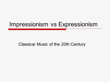 Impressionism Classical Music of the 20th Century vs Expressionism.