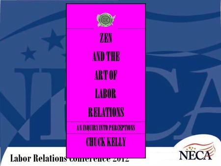 ZEN AND THE ART OF LABOR RELATIONS AN INQUIRY INTO PERCEPTIONS CHUCK KELLY.