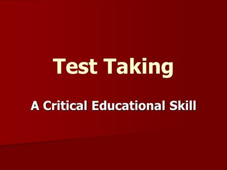 Test Taking A Critical Educational Skill. It's a Life Skill! Preparation and Positive Attitude – – Key elements Focus! So what's the plan?