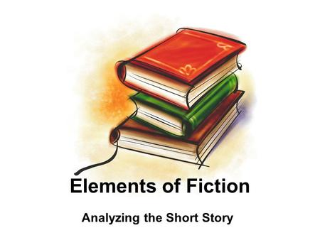 Elements of Fiction Analyzing the Short Story. 10/24/2015 2 The Elements of a Short Story Plot Character Setting Point of View Theme Conflict Style.