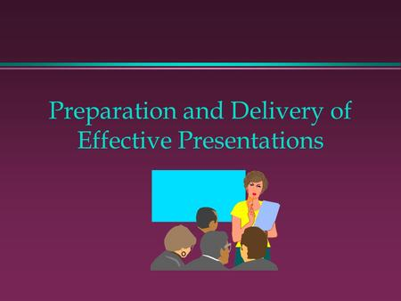 Preparation and Delivery of Effective Presentations.