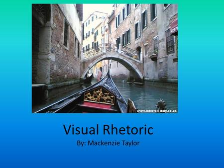 Visual Rhetoric By: Mackenzie Taylor. Background Information This ad is an add for a gondola company in Itlay This picture was taken in Venice Italy in.