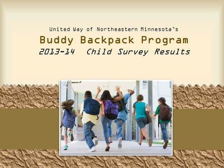 United Way of Northeastern Minnesota's Buddy Backpack Program 2013-14 Child Survey Results.