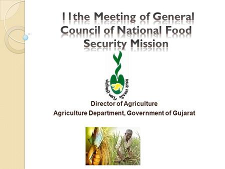 Director of Agriculture Agriculture Department, Government of Gujarat.