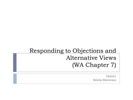 Responding to Objections and Alternative Views (WA Chapter 7)