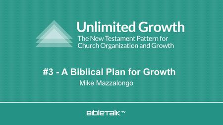 Mike Mazzalongo #3 - A Biblical Plan for Growth. Unlimited Growth: Every congregation has this potential.