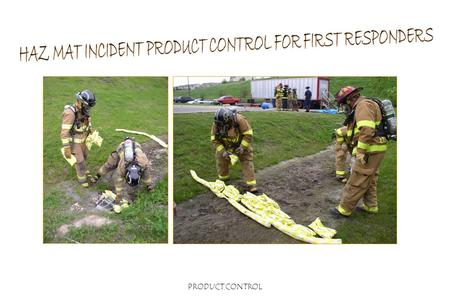 PRODUCT CONTROL. Product Control Introduction The first responder at the operational level shall identify the defensive options for each response objective.
