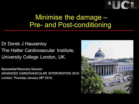 Minimise the damage – Pre- and Post-conditioning Dr Derek J Hausenloy The Hatter Cardiovascular Institute, University College London, UK. Myocardial Recovery.