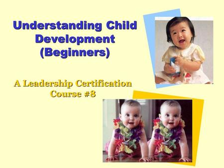 Understanding Child Development (Beginners) A Leadership Certification Course #8.