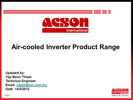 Page 1 Air-cooled Inverter Product Range Updated by: Yap Boon Thiam Technical Engineer   Date: 14/5/2012.