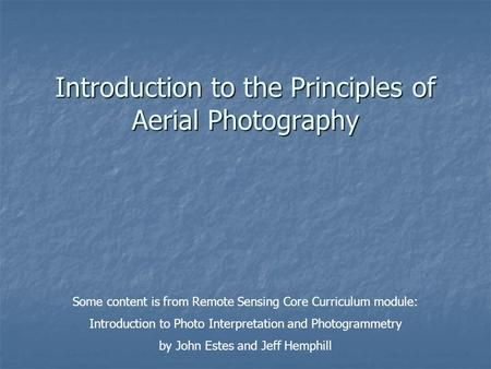 Introduction to the Principles of Aerial Photography Some content is from Remote Sensing Core Curriculum module: Introduction to Photo Interpretation and.
