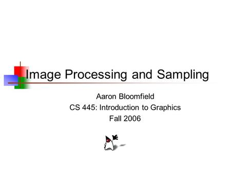 Image Processing and Sampling Aaron Bloomfield CS 445: Introduction to Graphics Fall 2006.