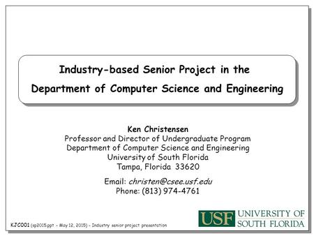 KJC001 (sp2015.ppt – May 12, 2015) – Industry senior project presentation Industry-based Senior Project in the Department of Computer Science and Engineering.