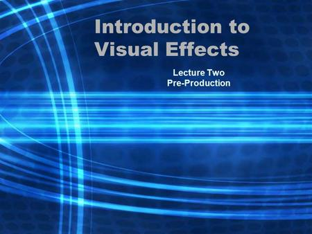 Introduction to Visual Effects Lecture Two Pre-Production.