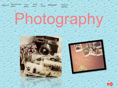 Photography what is it black and white photos colour photos how it works My pictures bibliography Thanks for watching.