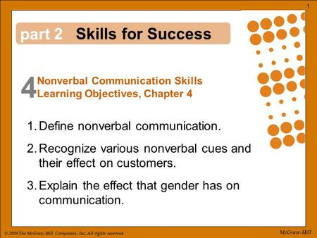 © 2009 The McGraw-Hill Companies, Inc. All rights reserved. 1 McGraw-Hill part 4 2 1.Define nonverbal communication. 2.Recognize various nonverbal cues.