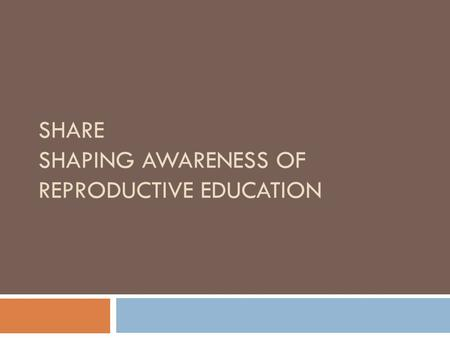 SHARE SHAPING AWARENESS OF REPRODUCTIVE EDUCATION.