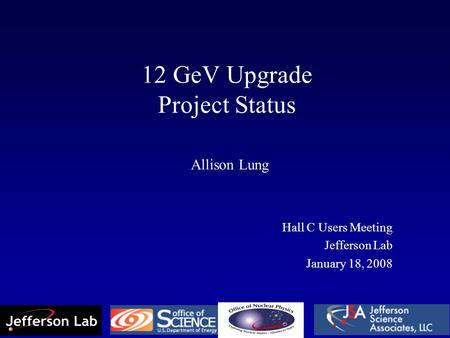12 GeV Upgrade Project Status Allison Lung Hall C Users Meeting Jefferson Lab January 18, 2008.