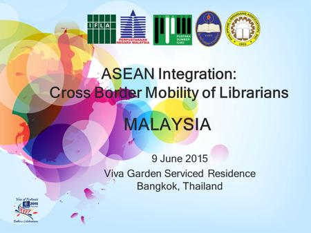 ASEAN Integration: Cross Border Mobility of Librarians 9 June 2015 Viva Garden Serviced Residence Bangkok, Thailand MALAYSIA.