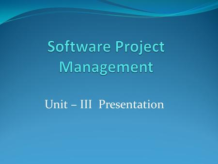 Unit – III Presentation. Unit – 3 (Activity Planning) Planning  Planning is a continuous process of refinement done during development.  Identifies.