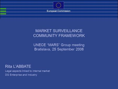 "European Commission Rita L'ABBATE Legal aspects linked to internal market DG Enterprise and Industry MARKET SURVEILLANCE COMMUNITY FRAMEWORK UNECE ""MARS"""