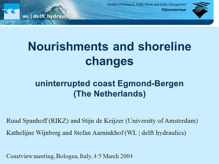 Nourishments and shoreline changes uninterrupted coast Egmond-Bergen (The Netherlands) Ruud Spanhoff (RIKZ) and Stijn de Keijzer (University of Amsterdam)