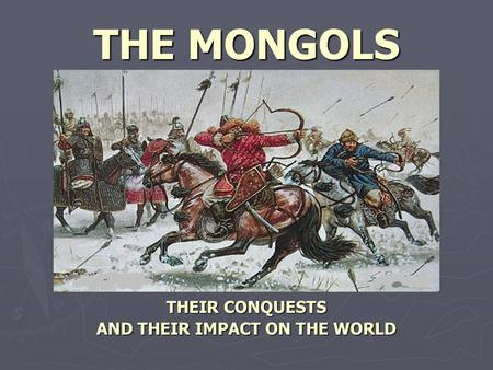 THEIR CONQUESTS AND THEIR IMPACT ON THE WORLD