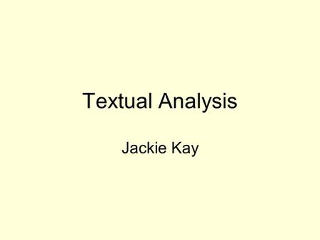 Textual Analysis Jackie Kay. Poems Six poems (titles) Voices or narrators of each poem, whether it's Jackie herself, a younger version of Jackie or someone.