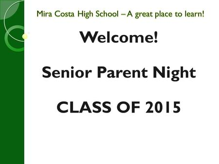 Welcome! Senior Parent Night CLASS OF 2015. AGENDA PTSA Ed Foundation GRAD Nite Guidance Team Senior Activities Graduation Requirements Senior Attendance.
