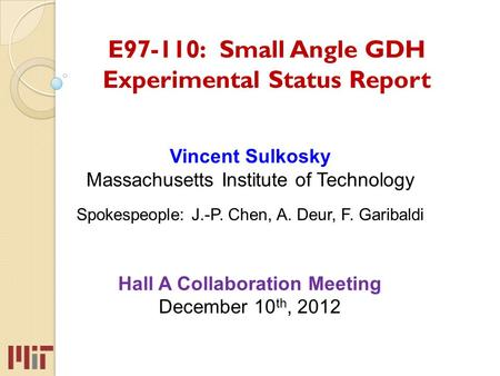 Vincent Sulkosky Massachusetts Institute of Technology Spokespeople: J.-P. Chen, A. Deur, F. Garibaldi Hall A Collaboration Meeting December 10 th, 2012.