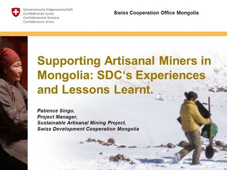 Insert image Supporting Artisanal Miners in Mongolia: SDC's Experiences and Lessons Learnt. Patience Singo, Project Manager, Sustainable Artisanal Mining.