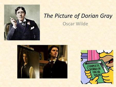 The Picture of Dorian Gray Oscar Wilde. Oscar Wilde Biography Oscar Wilde was born Oscar O'Flahertie Wills Wilde on October 16, 1854 I Dublin, Ireland.