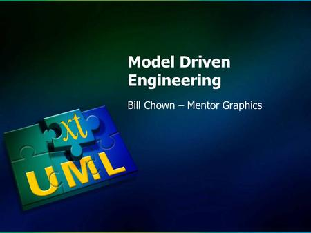 Www.xtUML.org © 2012 xtUML.org Bill Chown – Mentor Graphics Model Driven Engineering.