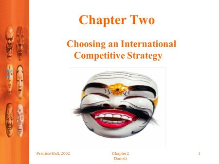 Prentice Hall, 2002Chapter 2 Daniels 1 Chapter Two Choosing an International Competitive Strategy.