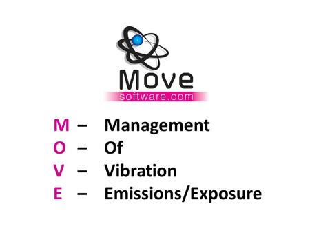 M O V E – Management – Of – Vibration – Emissions/Exposure.