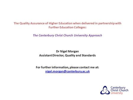 The Quality Assurance of Higher Education when delivered in partnership with Further Education Colleges: The Canterbury Christ Church University Approach.