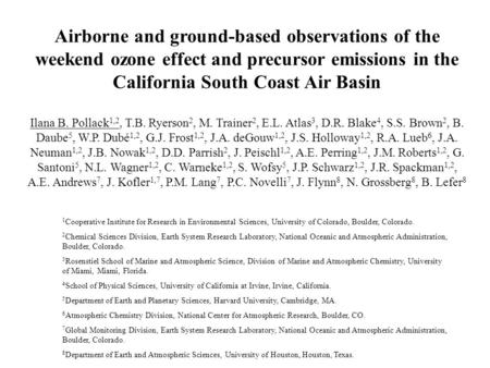 Airborne and ground-based observations of the weekend ozone effect and precursor emissions in the California South Coast Air Basin Ilana B. Pollack 1,2,
