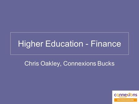 Higher Education - Finance Chris Oakley, Connexions Bucks.