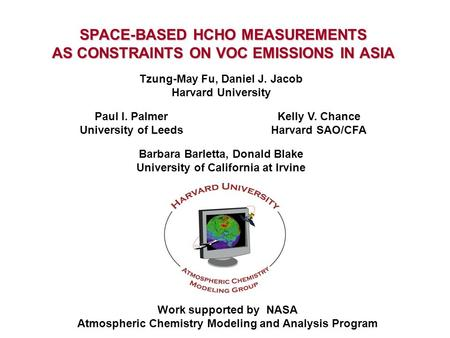 SPACE-BASED HCHO MEASUREMENTS AS CONSTRAINTS ON VOC EMISSIONS IN ASIA Tzung-May Fu, Daniel J. Jacob Harvard University Kelly V. Chance Harvard SAO/CFA.