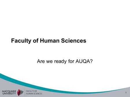 1 Faculty of Human Sciences Are we ready for AUQA?