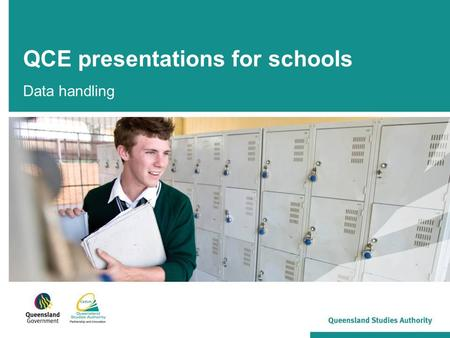 QCE presentations for schools Data handling. 2 To develop an understanding of processes and procedures for: Transfer students (slides 3–7) Ceasing learning.