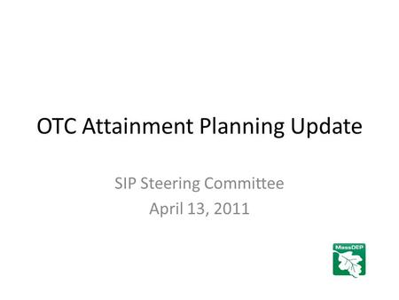 OTC Attainment Planning Update SIP Steering Committee April 13, 2011.
