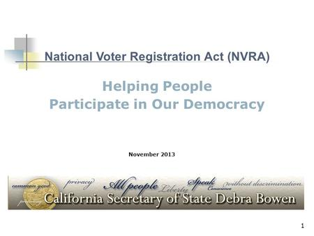 1 Helping People Participate in Our Democracy National Voter Registration Act (NVRA) November 2013.