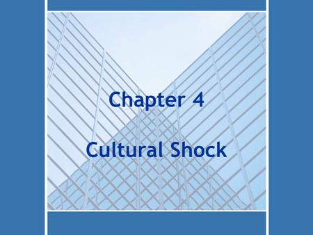 Chapter 4 Cultural Shock. 4-2Copyright © 2014 Pearson Education, Inc. 2 Topics Stages of Cultural Shock Alleviating Cultural Shock Aspects of Cultural.