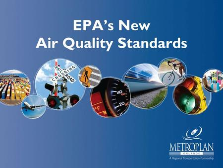 EPA's New Air Quality Standards. Topics The Revised Standards Our Current Readings Benefits Versus Costs Conformity – What Is It? Sources of Our Air Pollution.