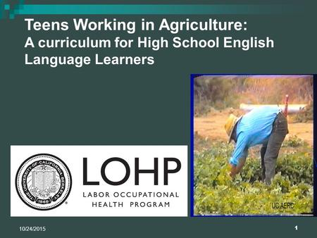 1 10/24/2015 Teens Working in Agriculture: A curriculum for High School English Language Learners.