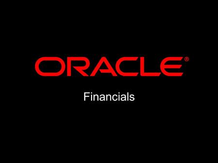 Financials. Folia Grace Director Applications Marketing <strong>Oracle</strong> Corporation.