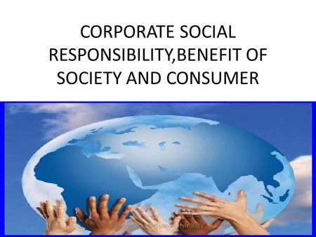CORPORATE SOCIAL RESPONSIBILITY,BENEFIT OF SOCIETY AND CONSUMER 1SULEYMAN DEMIREL UNIVERSITY-TURKEY.