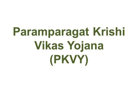 Paramparagat Krishi Vikas Yojana (PKVY).  Organic Agriculture is production of agricultural products free from chemicals and pesticides residues by adopting.
